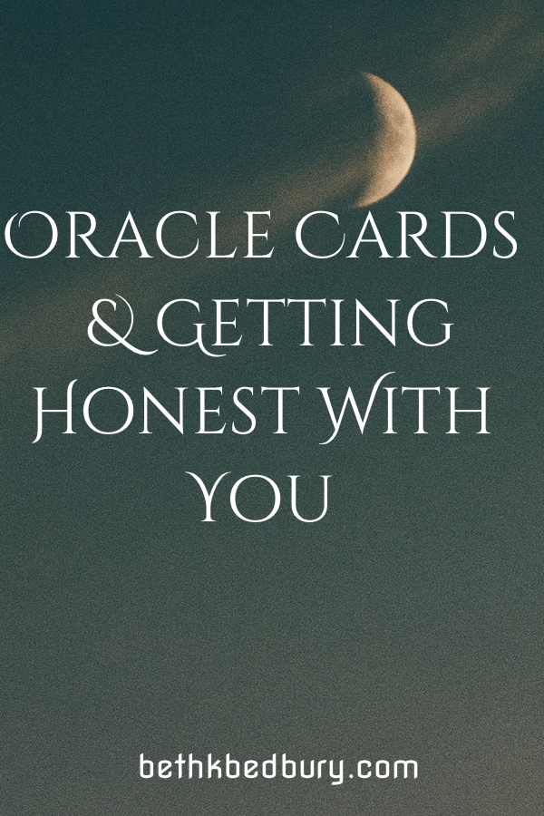 Oracle Cards and Getting Honest with You