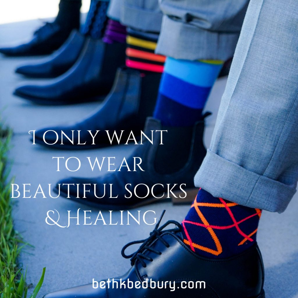 I only want to wear beautiful socks and Healing