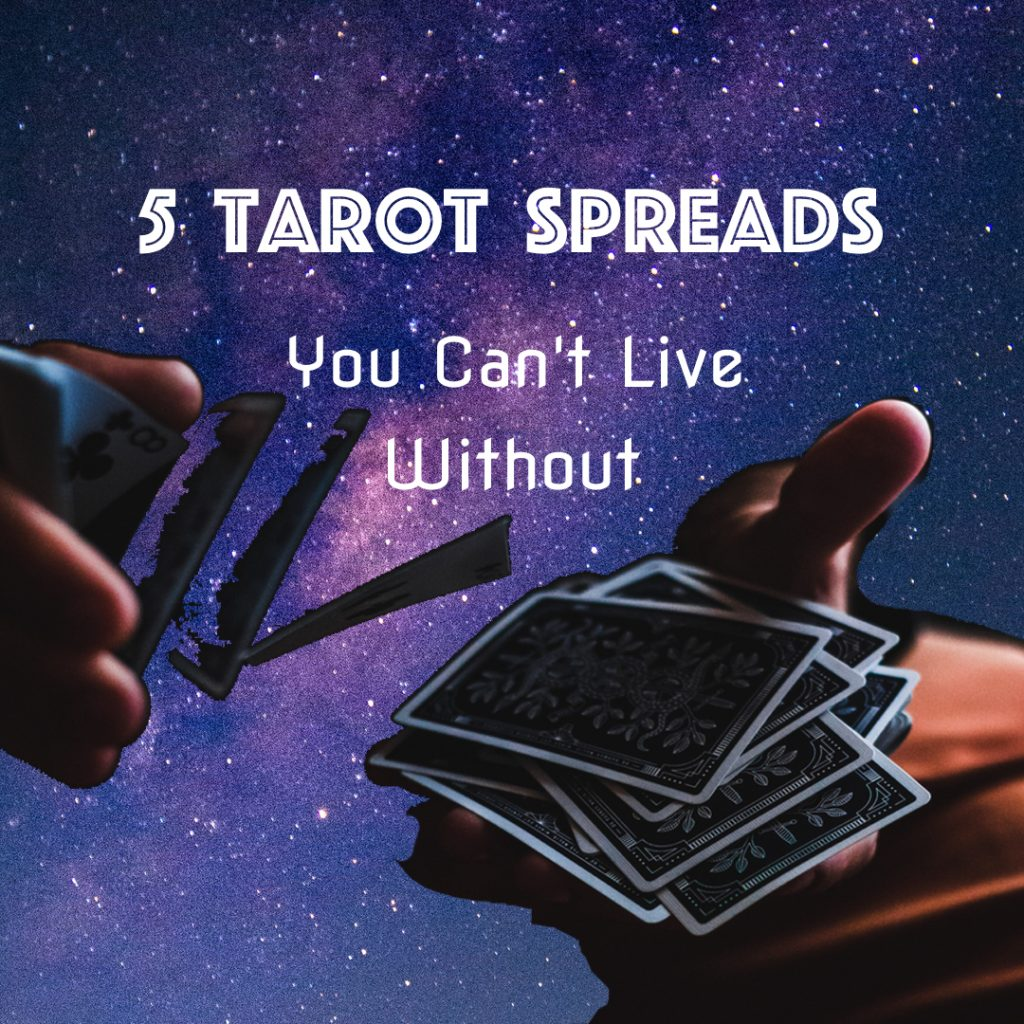 5 Tarot Spreads you Can't Live Without