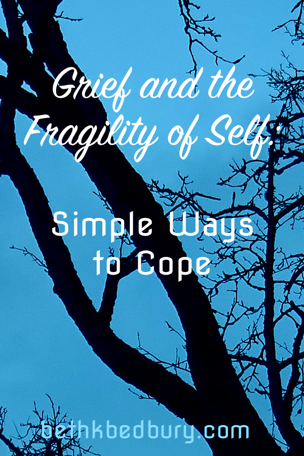 Grief and the Fragility of Self: 5 Simple Things to Cope
