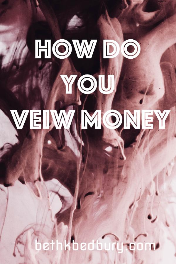 How do you view money?