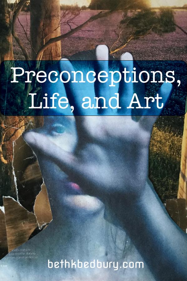 Preconceptions, Life, & Art