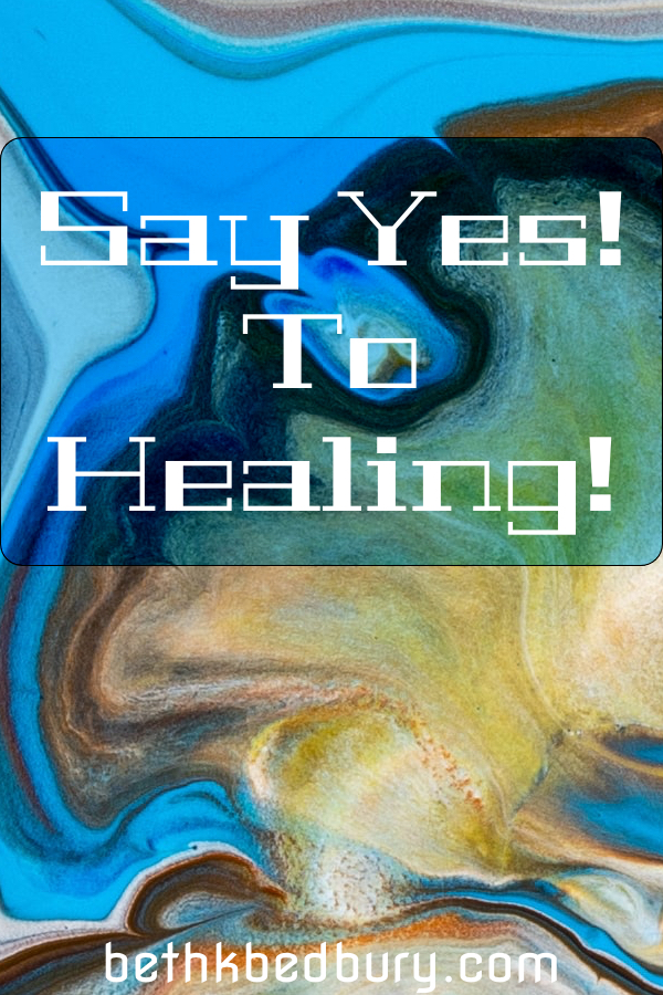Say Yes! To Healing You!