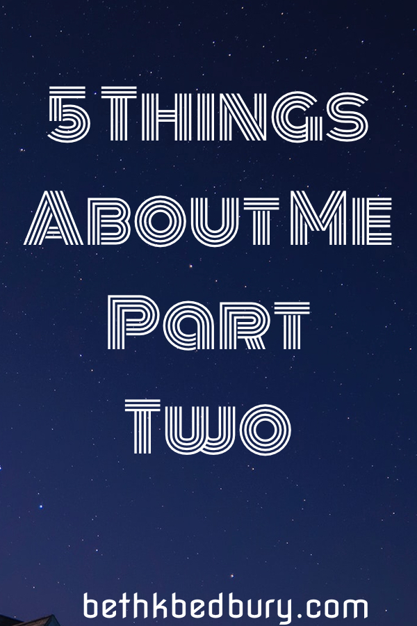 5 Things About Me Part Two