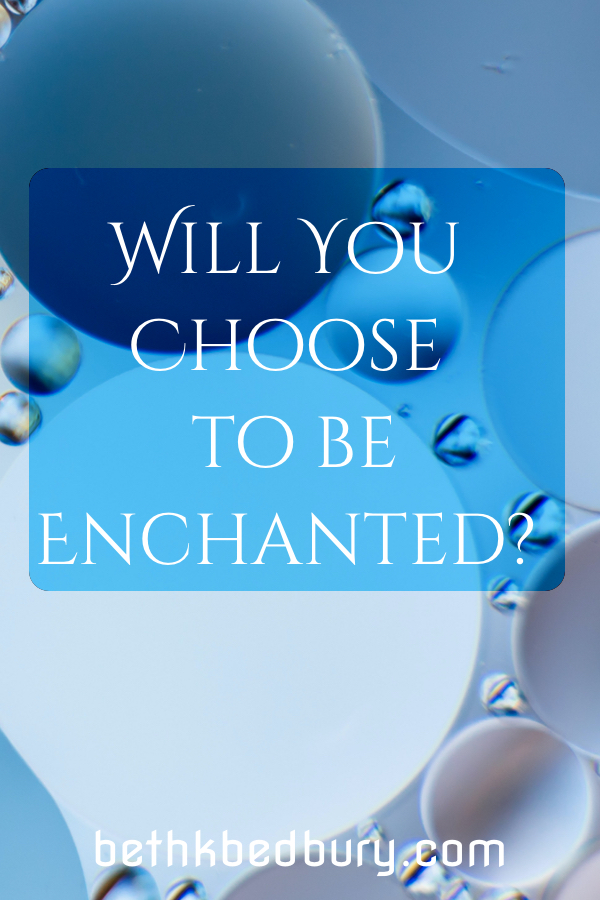 Will You Choose to be Enchanted?